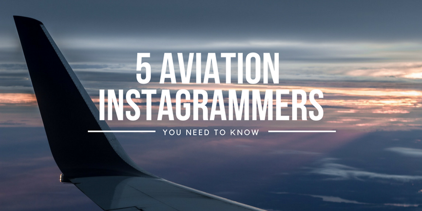 5 Aviation Instagrammers you need to follow